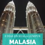 Visitar Kuala Lumpur en 3 días: ¿Qué ver, cuándo ir, dónde comer y dormir?
