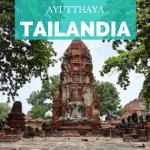 ¿Qué ver en Ayutthaya? – Nuestros 5 imprescindibles
