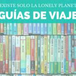 Guías de viaje ¿Hay mundo más allá de la Lonely Planet?