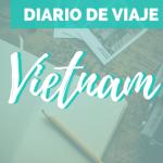 Vietnam en 18 días: Ruta y consejos